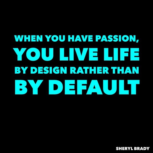 What are you passionate about?  Are you living like it?